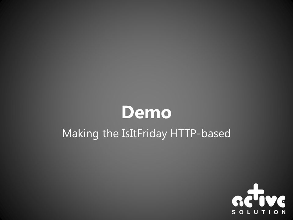 Demo Making the IsItFriday HTTP-based
