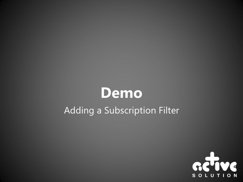 Demo Adding a Subscription Filter