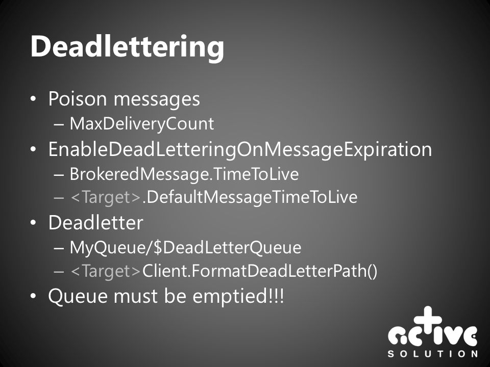 Deadlettering Poison messages – MaxDeliveryCount EnableDeadLetteringOnMessageExpiration – BrokeredMessage.TimeToLive –.DefaultMessageTimeToLive Deadle