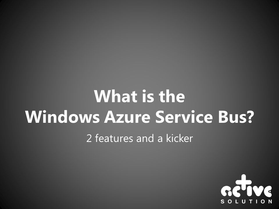 What is the Windows Azure Service Bus? 2 features and a kicker