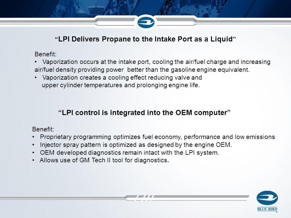 LPI Delivers Propane to the Intake Port as a Liquid Benefit: Vaporization occurs at the intake port, cooling the air/fuel charge and increasing air/fu