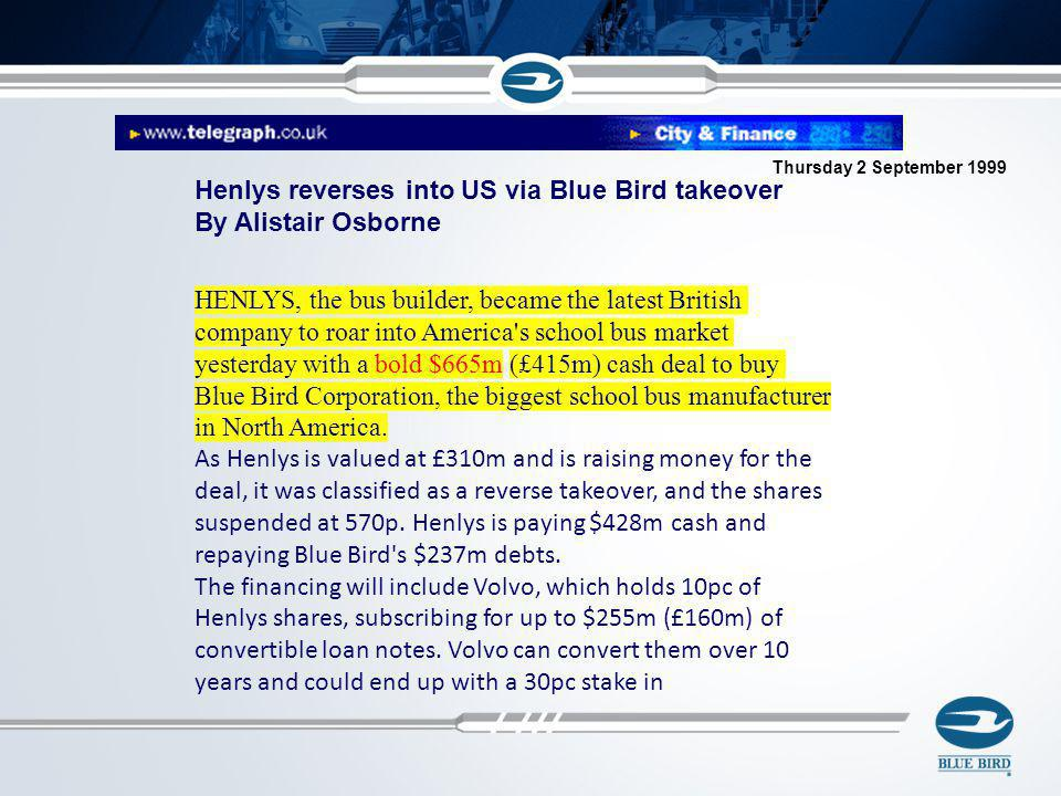 Henlys reverses into US via Blue Bird takeover By Alistair Osborne HENLYS, the bus builder, became the latest British company to roar into America's s