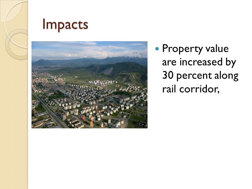 Impacts Property value are increased by 30 percent along rail corridor,