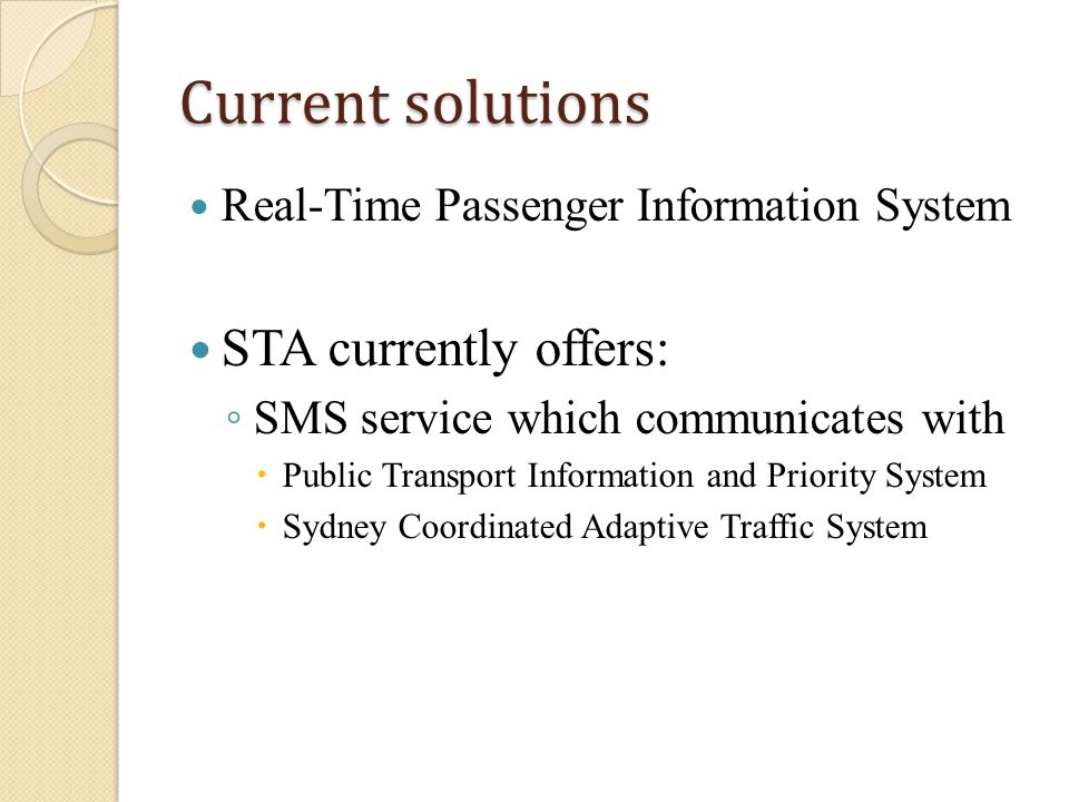 Current solutions Real-Time Passenger Information System STA currently offers: SMS service which communicates with Public Transport Information and Priority System Sydney Coordinated Adaptive Traffic System