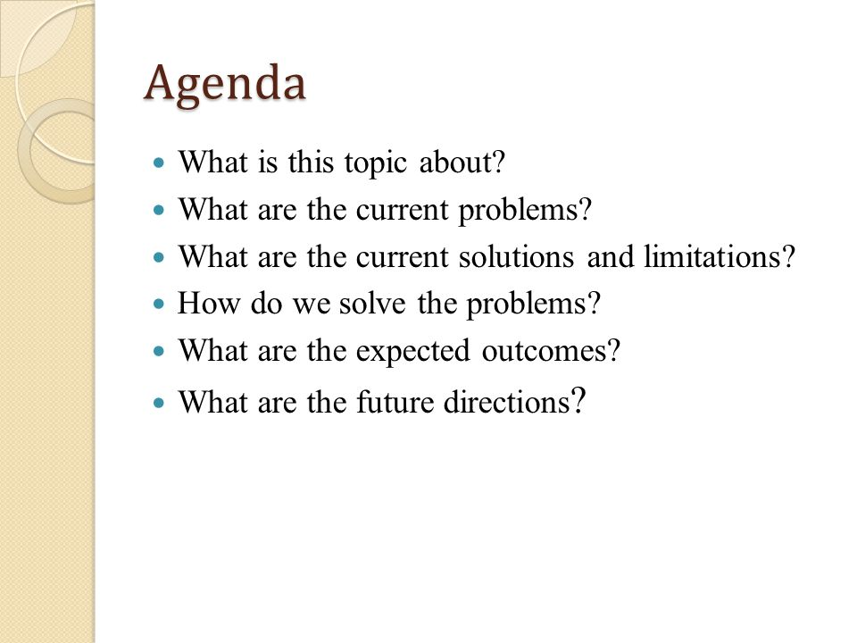 Agenda What is this topic about. What are the current problems.