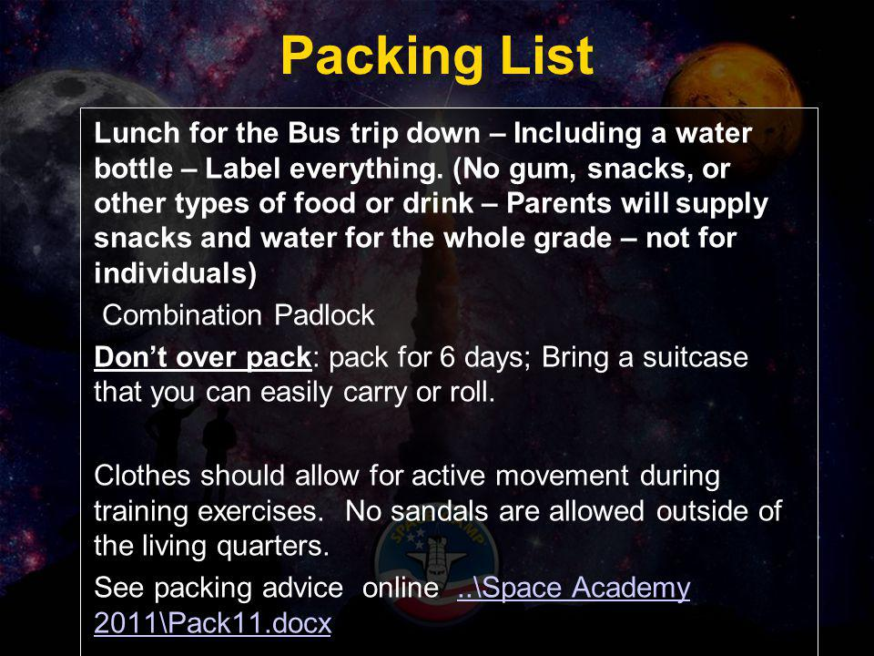 Packing List Lunch for the Bus trip down – Including a water bottle – Label everything. (No gum, snacks, or other types of food or drink – Parents wil