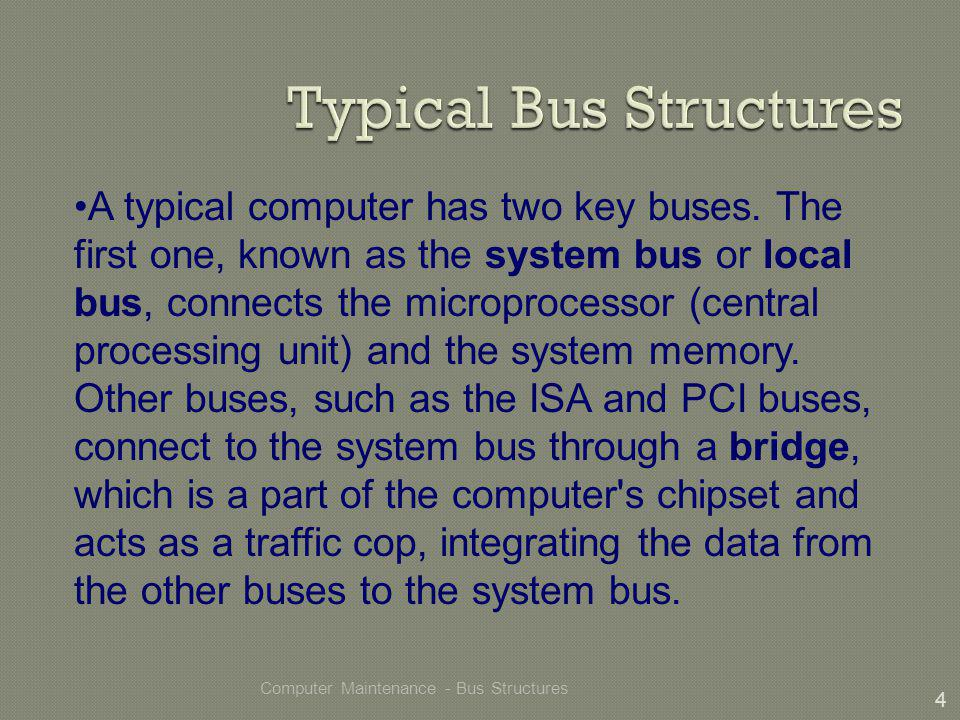 Computer Maintenance - Bus Structures 4 A typical computer has two key buses.