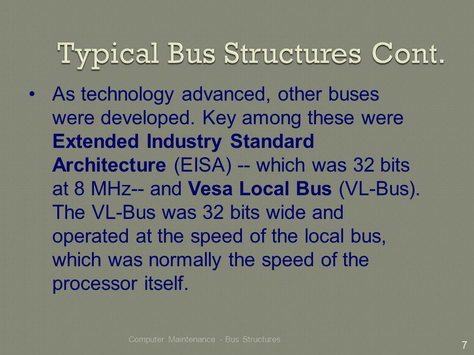 Computer Maintenance - Bus Structures 7 As technology advanced, other buses were developed.