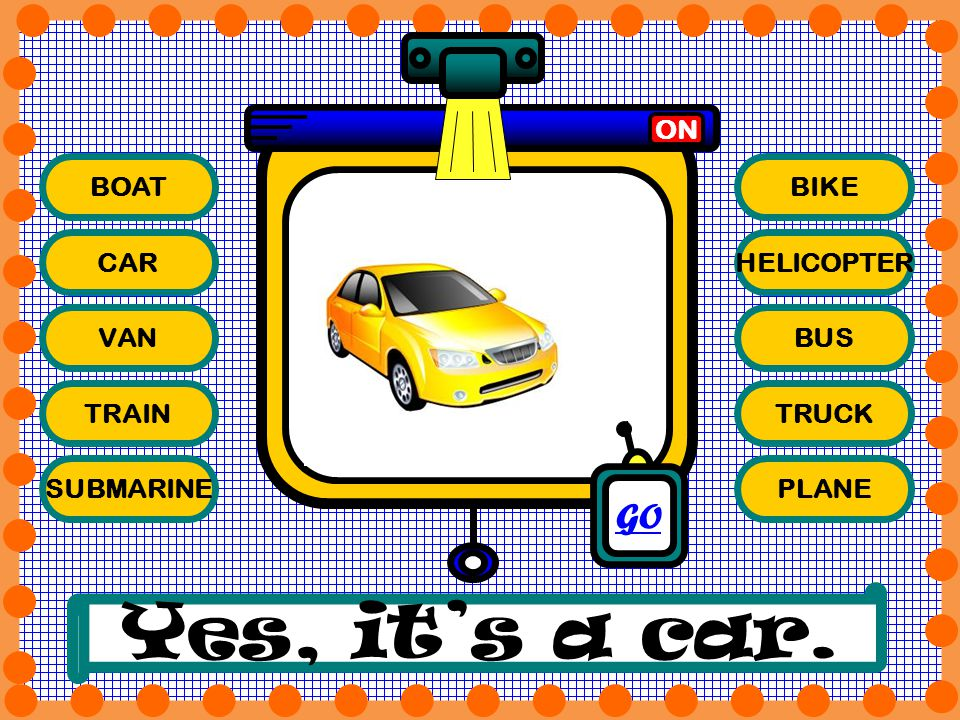 BOAT CAR VAN TRAIN SUBMARINE BIKE HELICOPTER BUS TRUCK PLANE ON Yes, its a car. GO