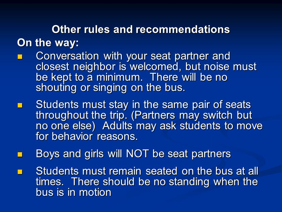 Other rules and recommendations On the way: Conversation with your seat partner and closest neighbor is welcomed, but noise must be kept to a minimum.