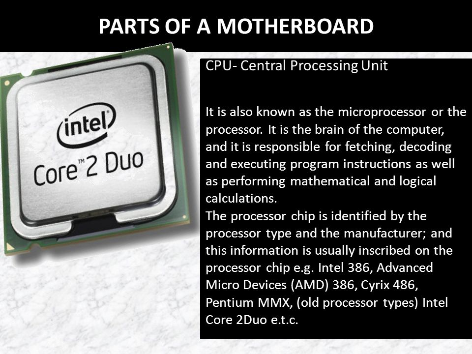 PARTS OF A MOTHERBOARD Main Memory / Random Access Memory (RAM) Random access memory or RAM most commonly refers to computer chips that temporarily store dynamic data when you are working with your computer to enhance the computer performance.