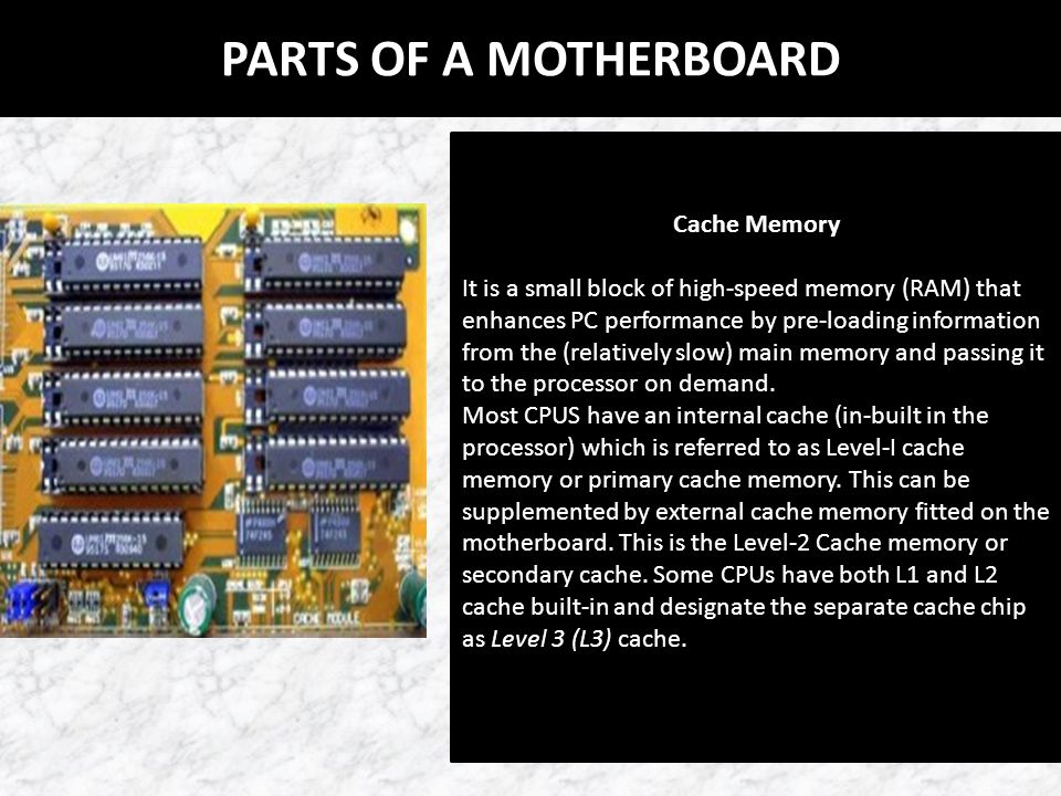 PARTS OF A MOTHERBOARD Expansion Buses An input/output pathway from the CPU to peripheral devices typically made up of a series of slots on the motherboard.