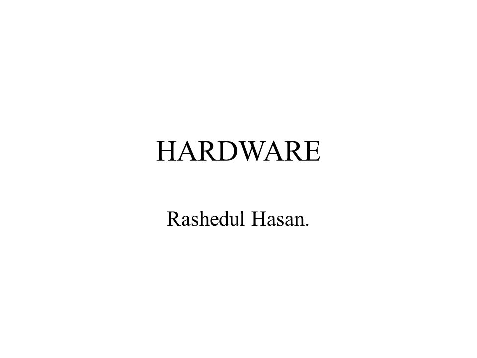 HARDWARE Rashedul Hasan.