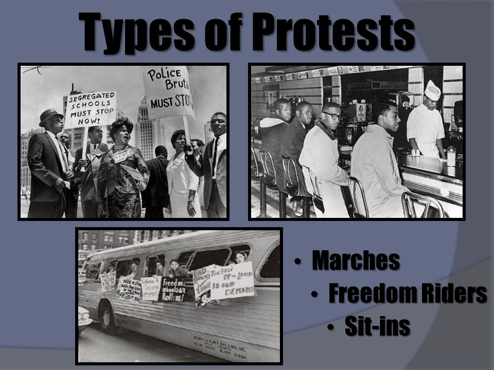 Types of Protests Marches Marches Sit-ins Sit-ins Freedom Riders Freedom Riders