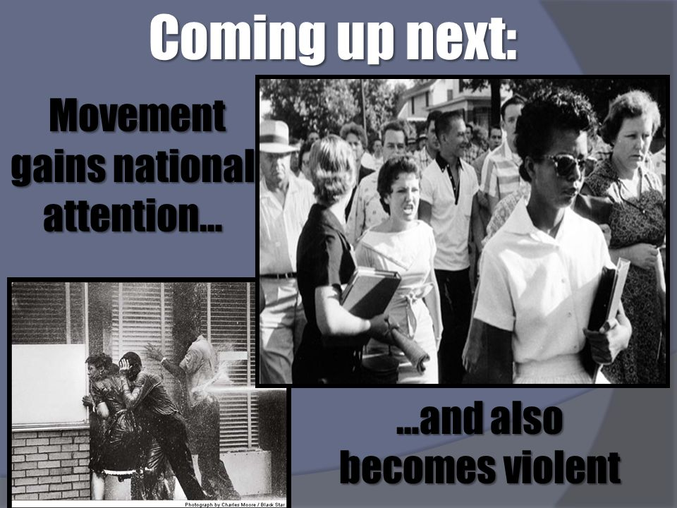 Coming up next: Movement gains national attention… Movement gains national attention… …and also becomes violent