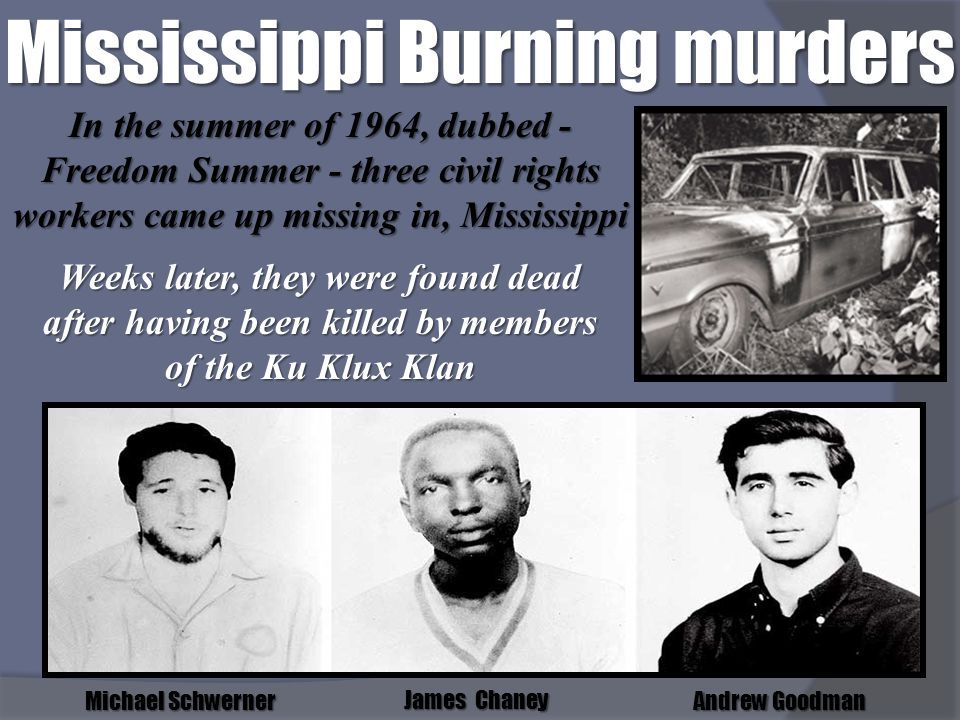 Mississippi Burning murders Michael Schwerner James Chaney Andrew Goodman In the summer of 1964, dubbed - Freedom Summer - three civil rights workers