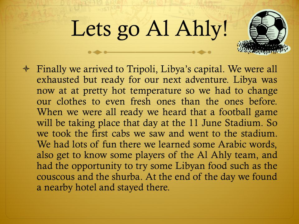 Lets go Al Ahly.Finally we arrived to Tripoli, Libyas capital.