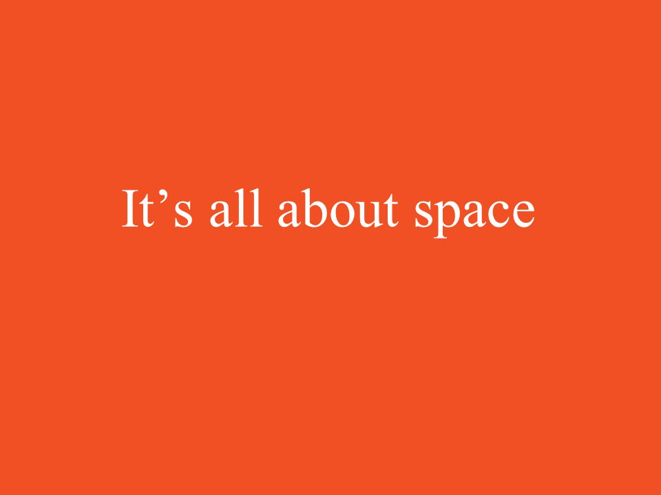 Its all about space