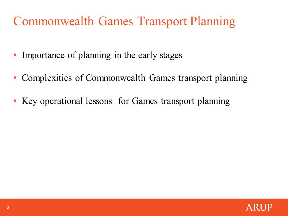 2 Commonwealth Games Transport Planning Importance of planning in the early stages Complexities of Commonwealth Games transport planning Key operational lessons for Games transport planning