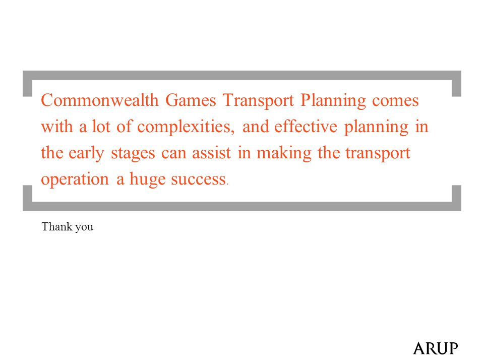 Thank you Commonwealth Games Transport Planning comes with a lot of complexities, and effective planning in the early stages can assist in making the transport operation a huge success.