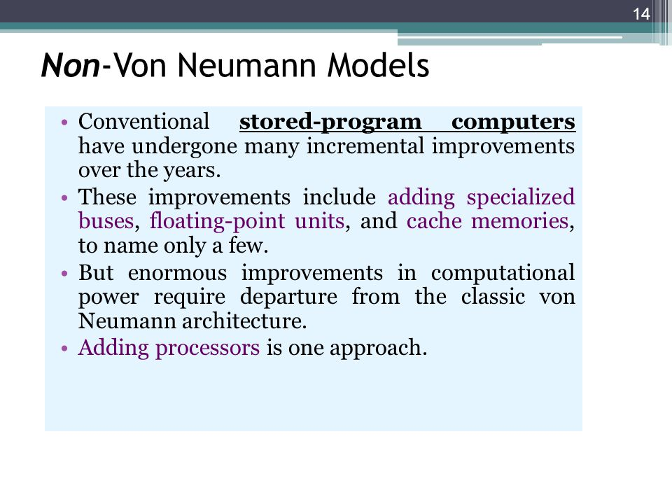 14 Conventional stored-program computers have undergone many incremental improvements over the years. These improvements include adding specialized bu