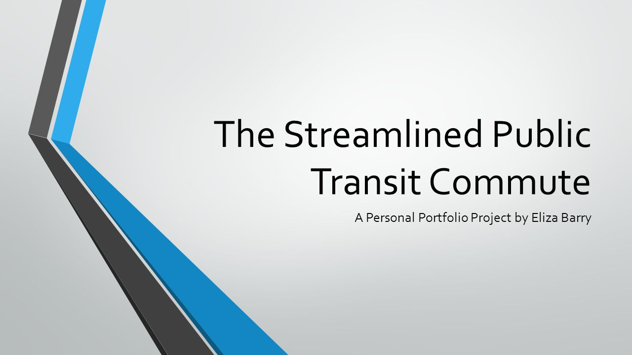 The Streamlined Public Transit Commute A Personal Portfolio Project by Eliza Barry
