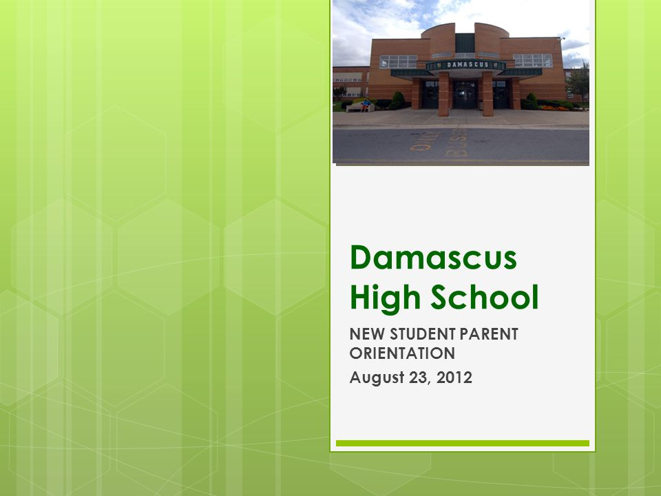 Damascus High School NEW STUDENT PARENT ORIENTATION August 23, 2012