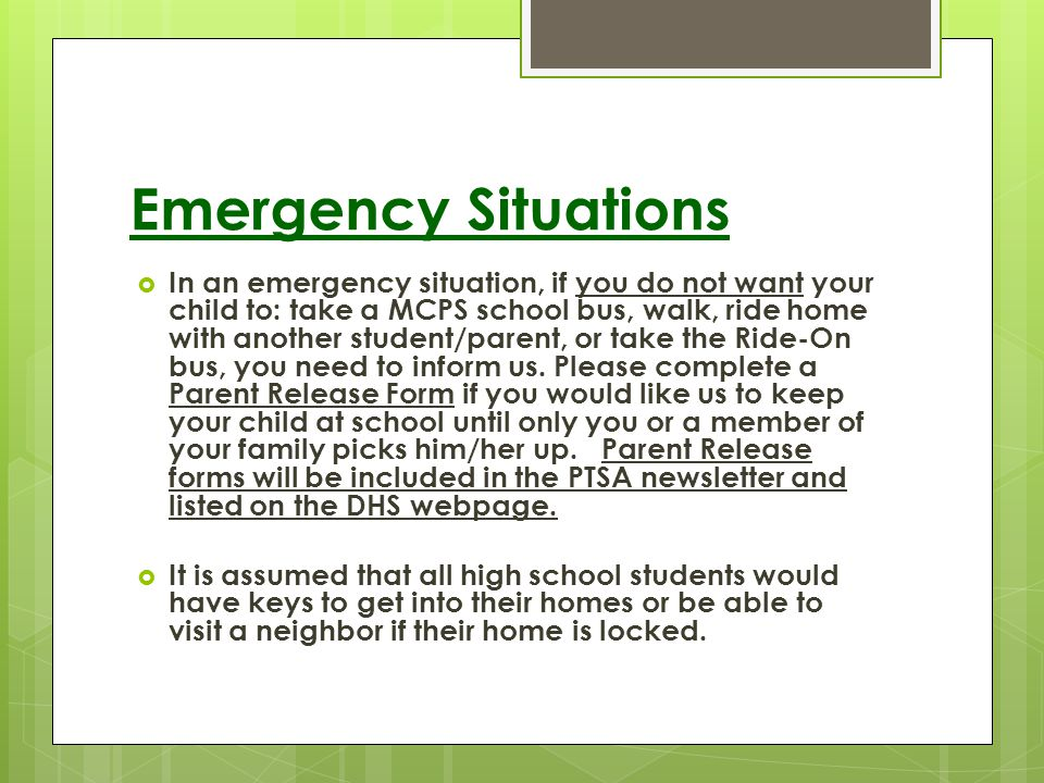 Emergency Situations In an emergency situation, if you do not want your child to: take a MCPS school bus, walk, ride home with another student/parent,