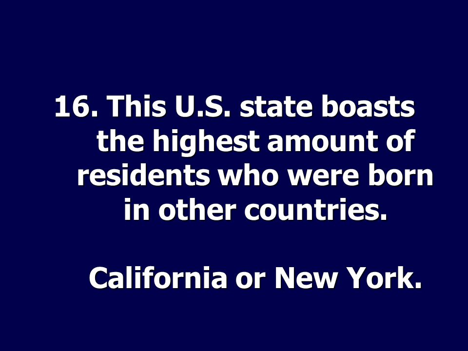 16. This U.S. state boasts the highest amount of residents who were born in other countries.
