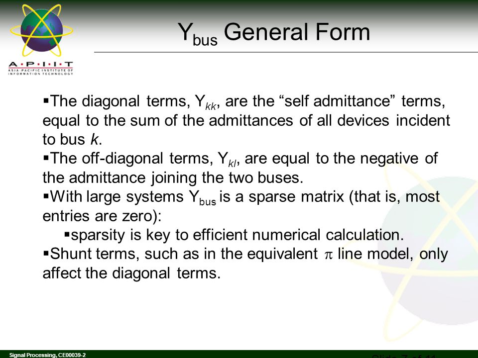 Signal Processing, CE00039-2 The diagonal terms, Y kk, are the self admittance terms, equal to the sum of the admittances of all devices incident to b