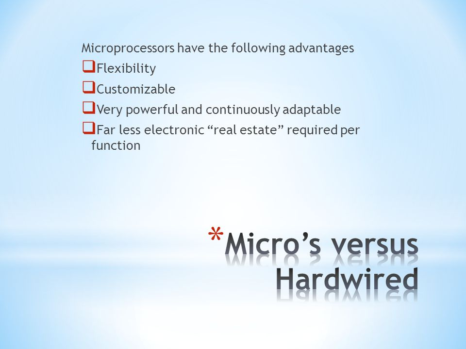 Microprocessors do have some small drawbacks They are in most cases not quite as fast at performing a given function as a dedicated hardwired system would be There is a learning curve associated with the programming and debugging of microprocessors