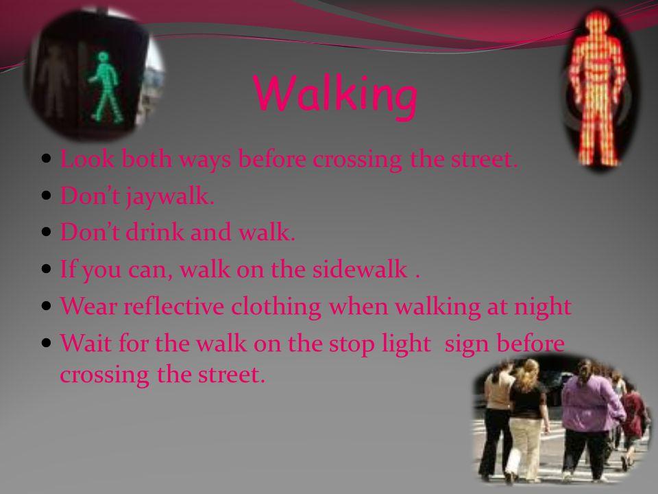 Walking Look both ways before crossing the street.