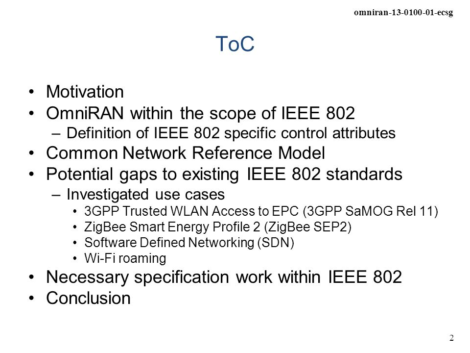 omniran-13-0100-01-ecsg 2 ToC Motivation OmniRAN within the scope of IEEE 802 –Definition of IEEE 802 specific control attributes Common Network Refer