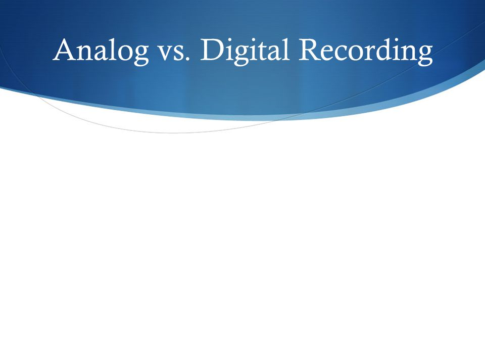 Analog vs. Digital Recording