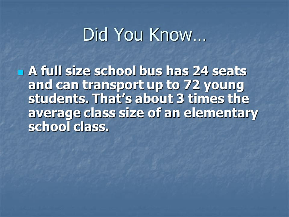 Did You Know… A full size school bus has 24 seats and can transport up to 72 young students.