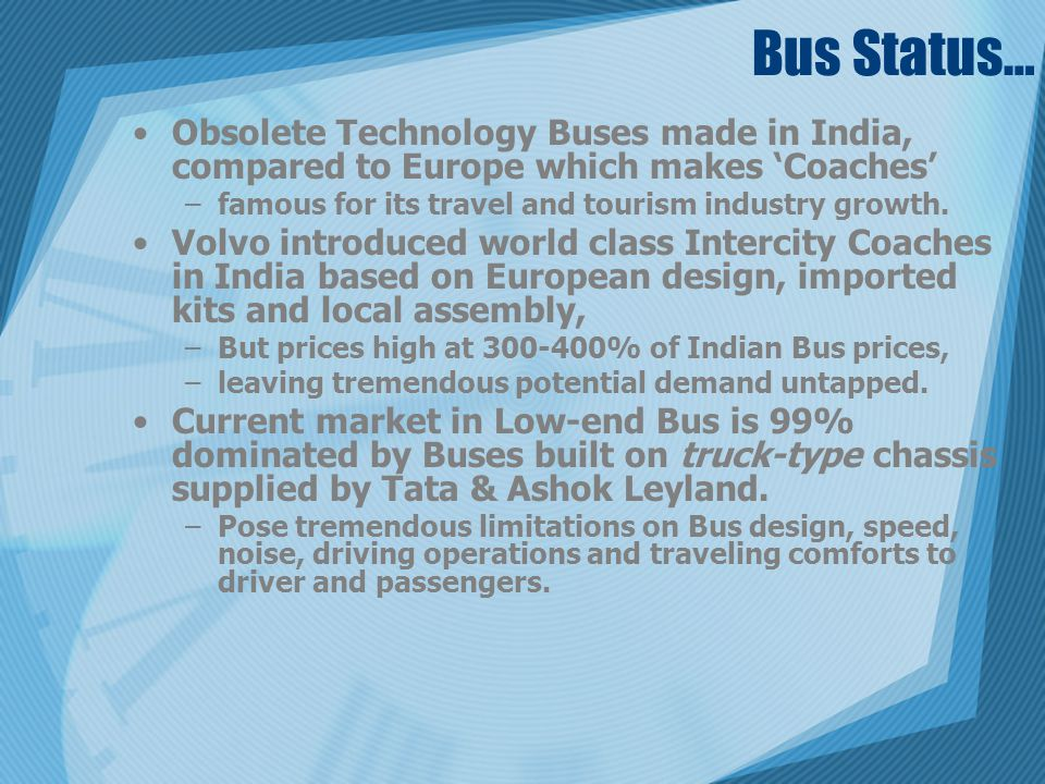 Bus Status… Obsolete Technology Buses made in India, compared to Europe which makes Coaches –famous for its travel and tourism industry growth. Volvo