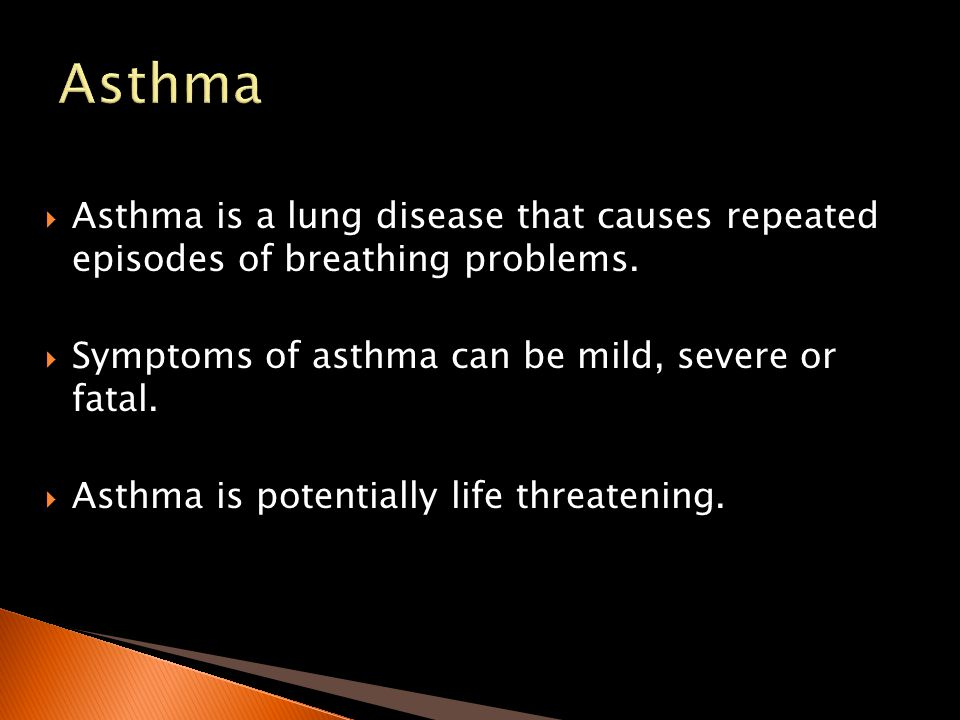 Asthma is a lung disease that causes repeated episodes of breathing problems. Symptoms of asthma can be mild, severe or fatal. Asthma is potentially l