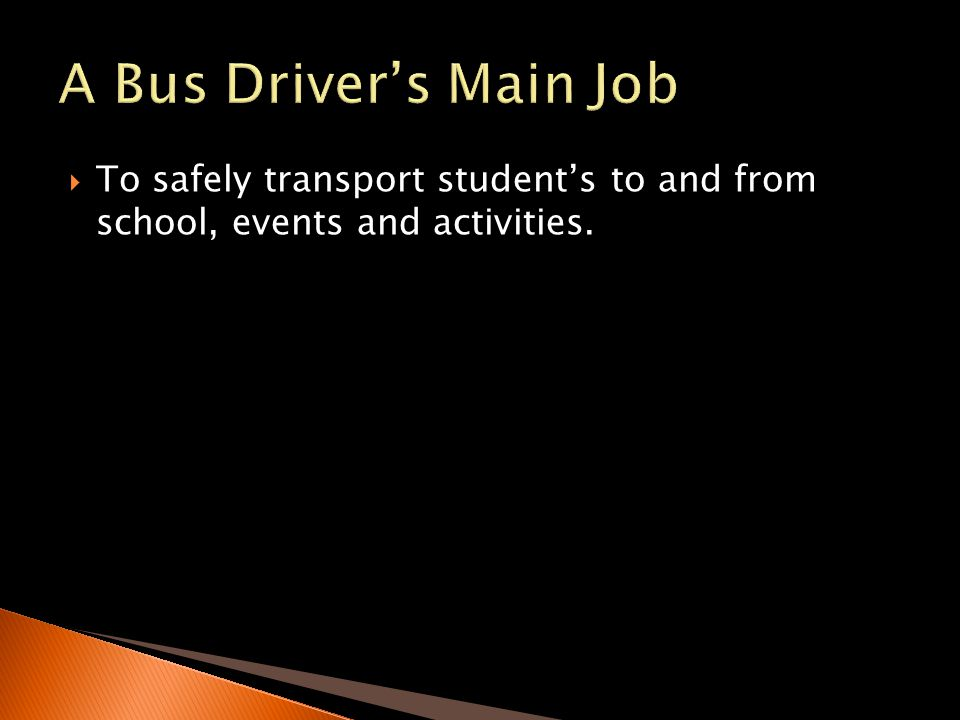 To safely transport students to and from school, events and activities.