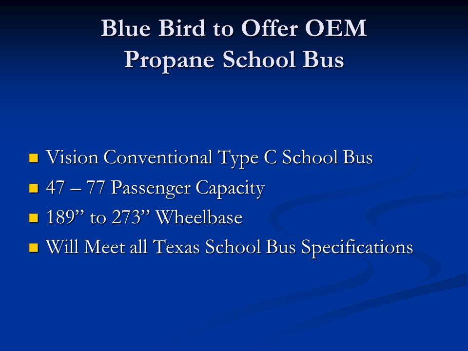 Blue Bird to Offer OEM Propane School Bus Vision Conventional Type C School Bus Vision Conventional Type C School Bus 47 – 77 Passenger Capacity 47 –