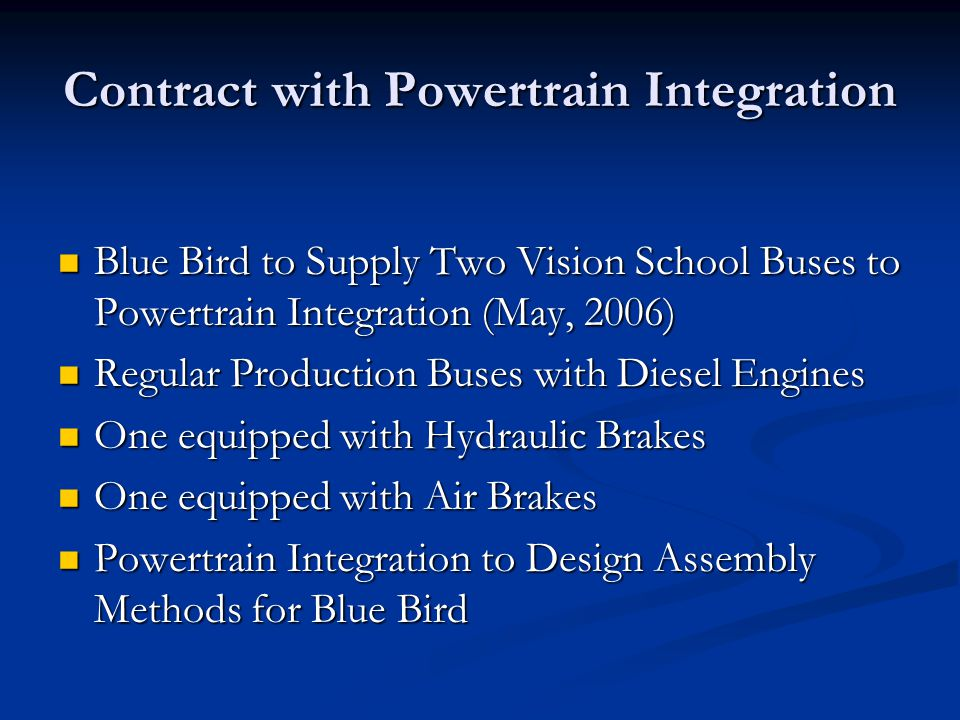 Contract with Powertrain Integration Blue Bird to Supply Two Vision School Buses to Powertrain Integration (May, 2006) Blue Bird to Supply Two Vision