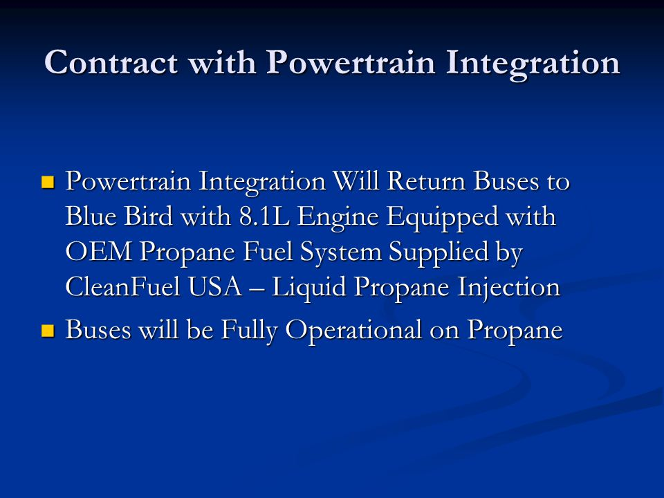 Contract with Powertrain Integration Powertrain Integration Will Return Buses to Blue Bird with 8.1L Engine Equipped with OEM Propane Fuel System Supp