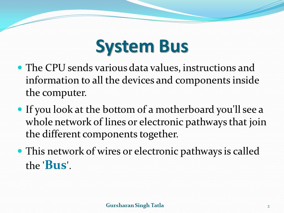 System Bus The CPU sends various data values, instructions and information to all the devices and components inside the computer. If you look at the b