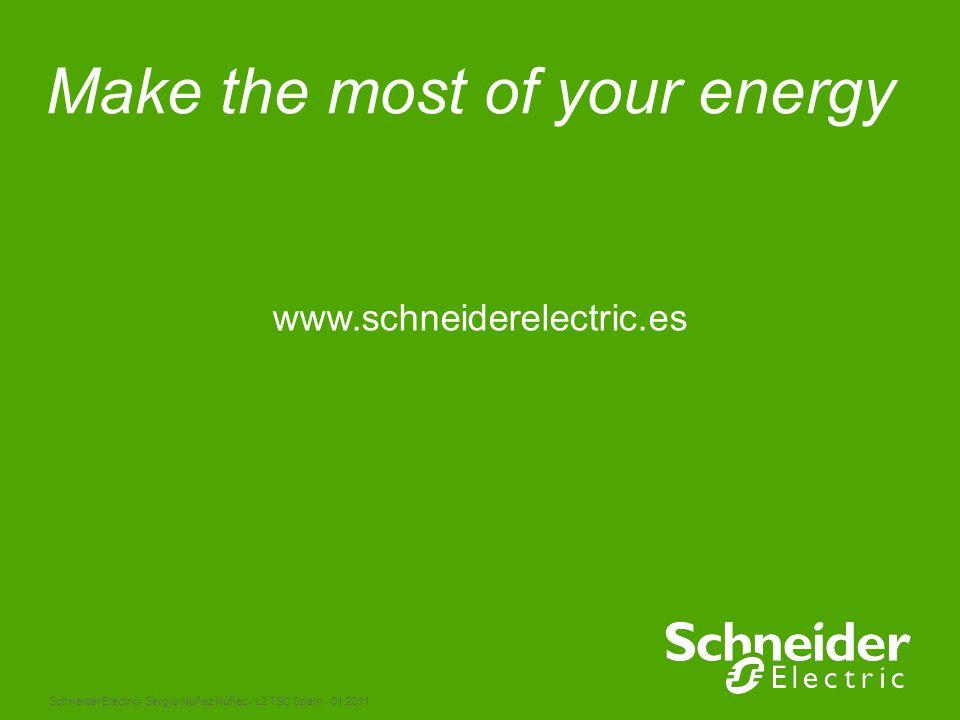 Schneider Electric 27 - Sergio Núñez Núñez - L2 TSC Spain - 01.2011 Make the most of your energy www.schneiderelectric.es