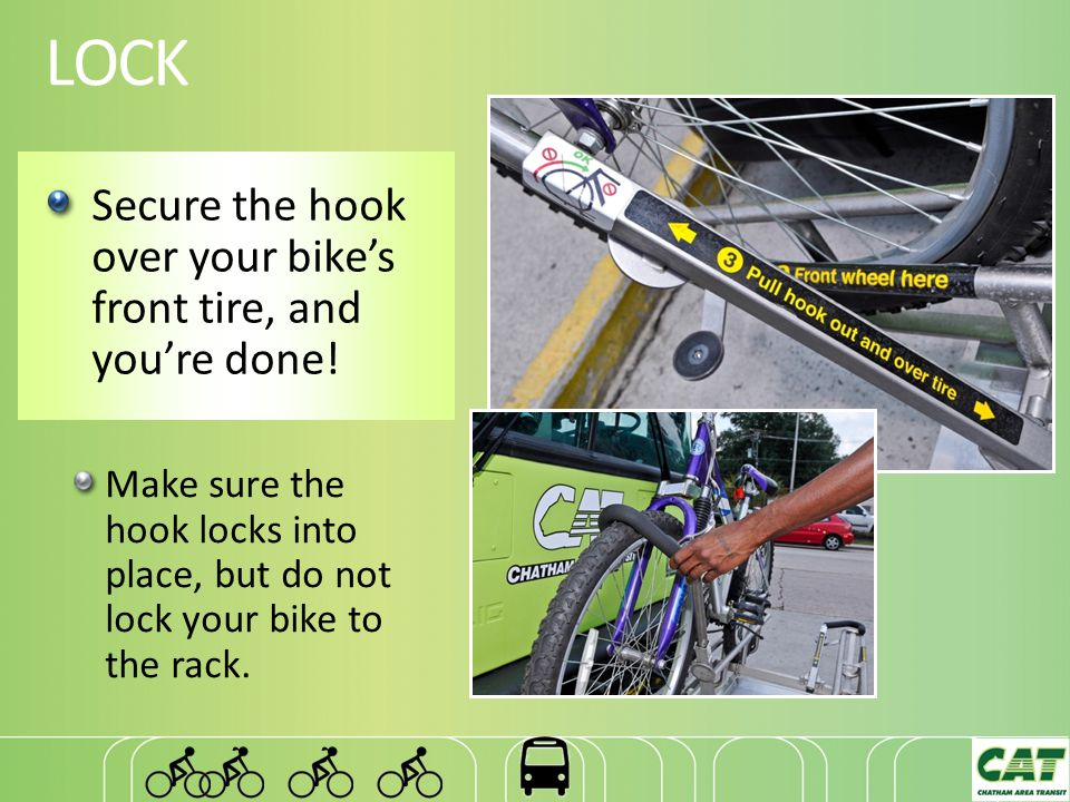 LOCK Make sure the hook locks into place, but do not lock your bike to the rack.