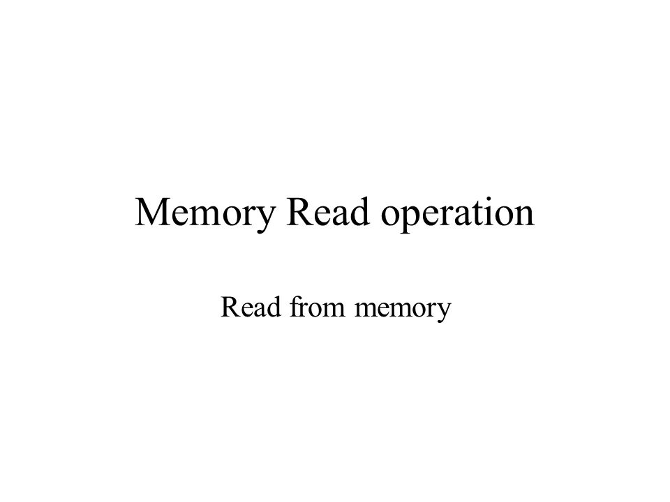 Memory Read operation Read from memory
