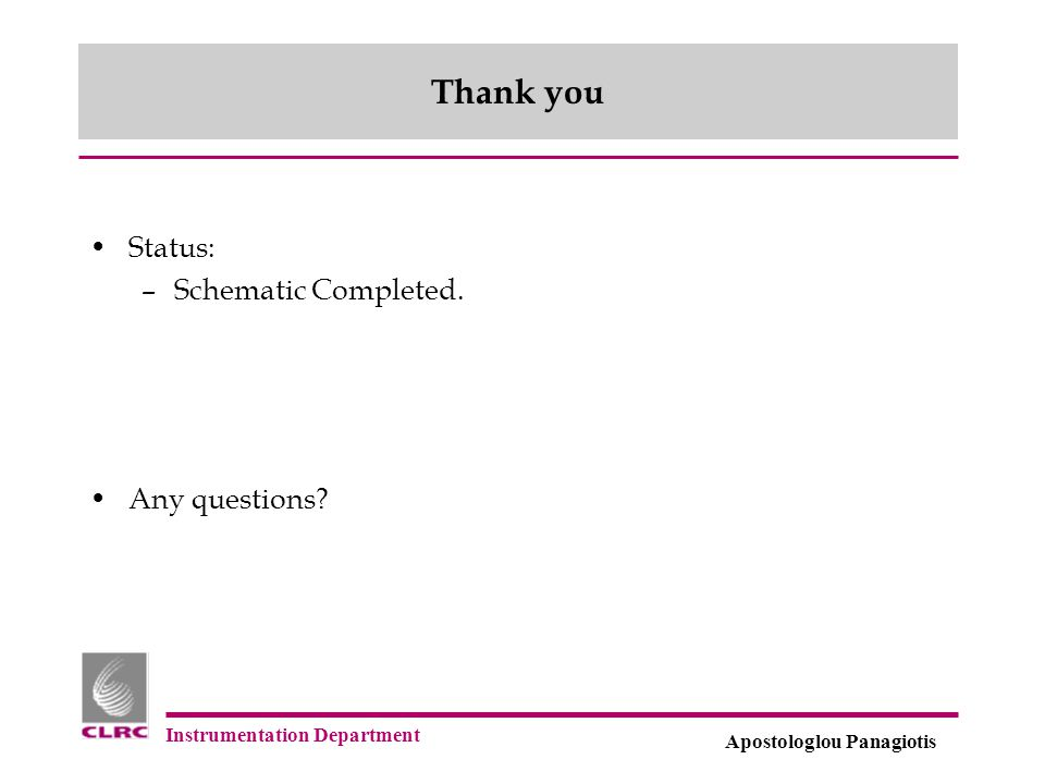 Instrumentation Department Apostologlou Panagiotis Thank you Status: –Schematic Completed. Any questions?