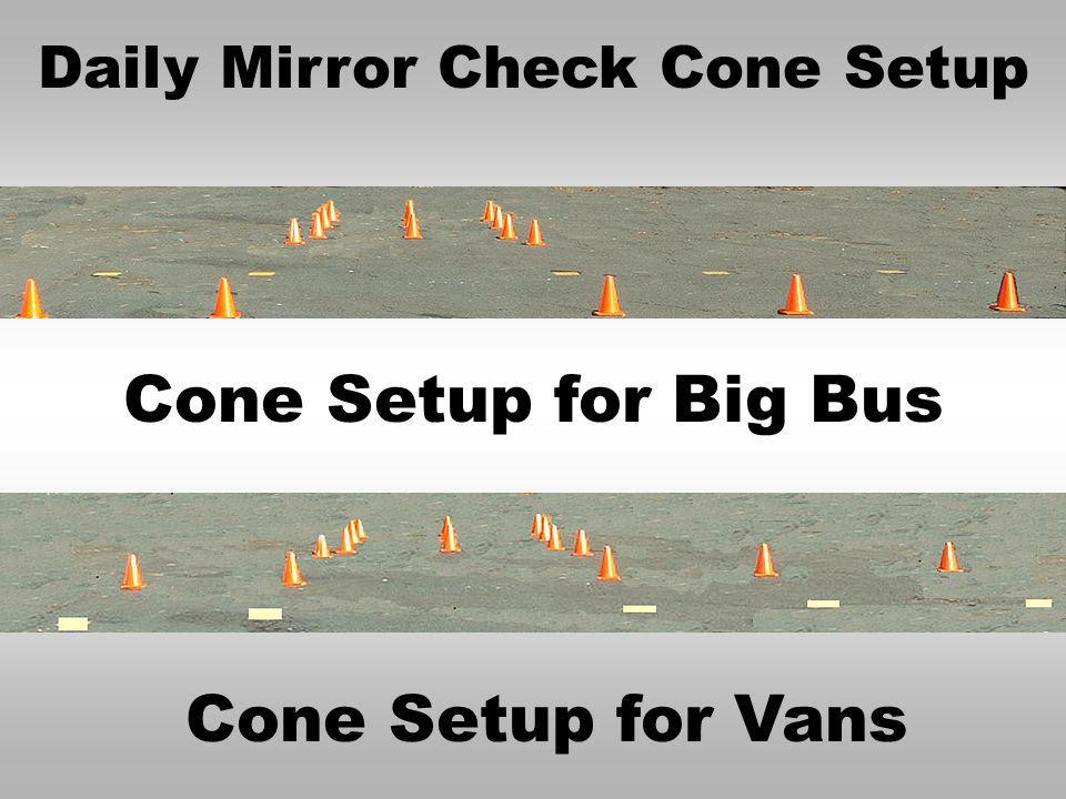 At least once a day the driver should pull up to the Mirror check cones to verify that the mirrors are properly adjusted. The front bumper of the bus