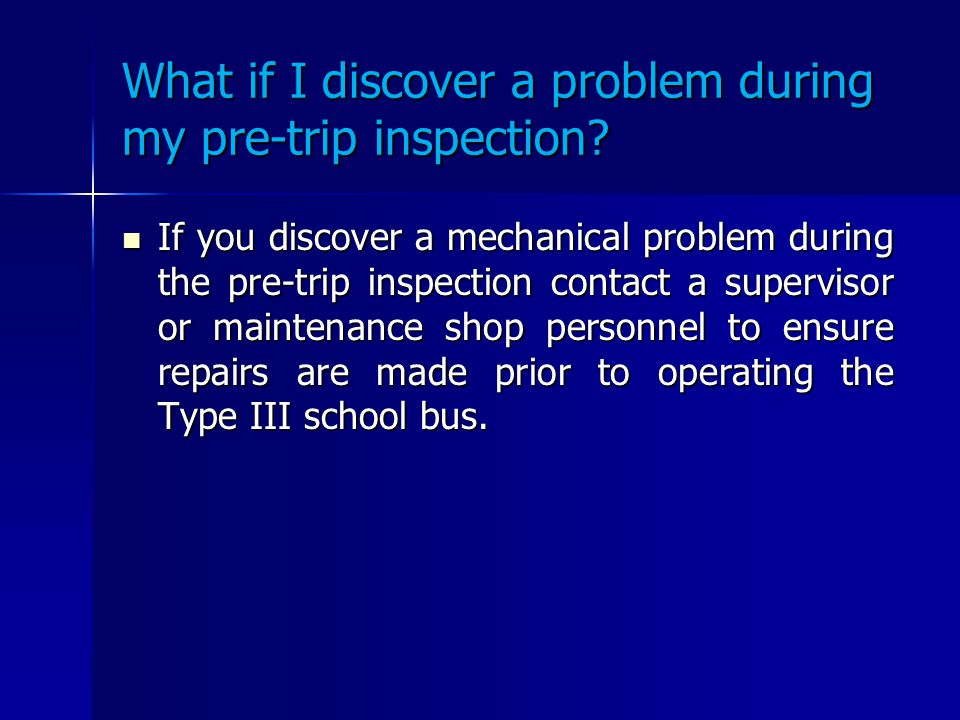 Pre-Trip Routine Use the diagram on the reverse side of the Pre-Trip Inspection form to assist you with your inspection. Use the diagram on the revers