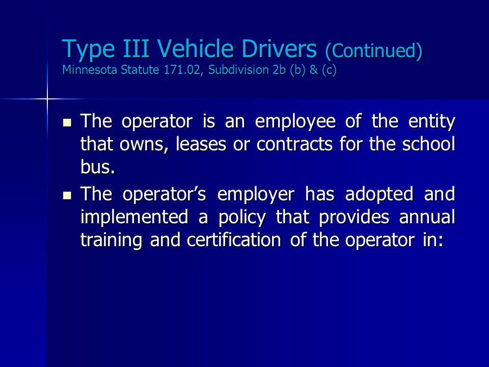 Type III Vehicle Drivers Minnesota Statute 171.02, Subdivision 2b (a) The holder of a class D drivers license, without a school bus endorsement, may o