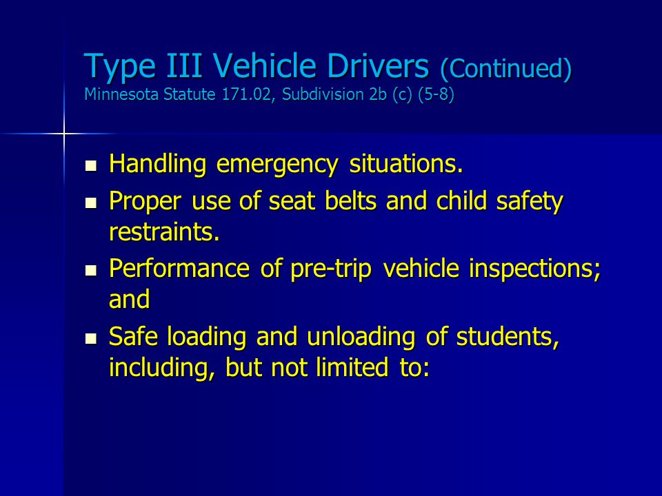 Type III Vehicle Drivers (Continued) Minnesota Statute 171.02, Subdivision 2b (c) (1-4) Safe operation of a Type III vehicle Safe operation of a Type